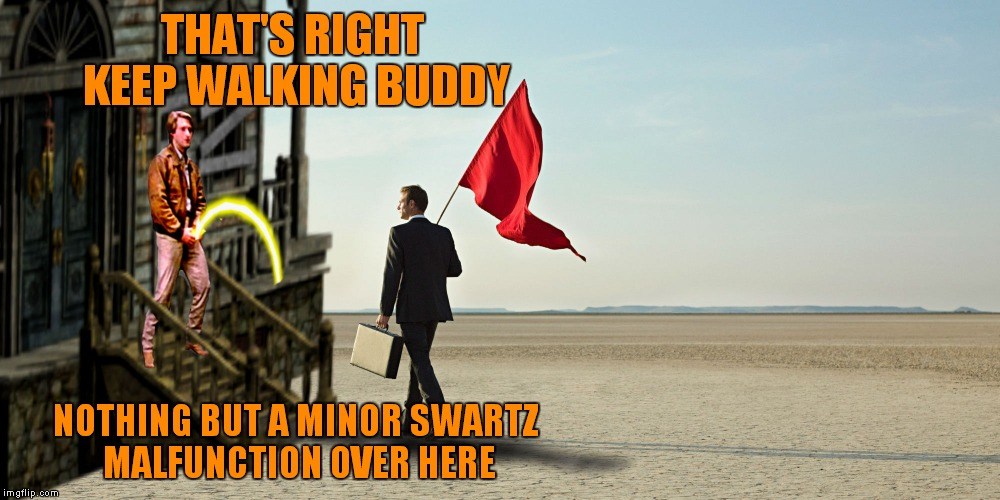 THAT'S RIGHT KEEP WALKING BUDDY NOTHING BUT A MINOR SWARTZ MALFUNCTION OVER HERE | made w/ Imgflip meme maker
