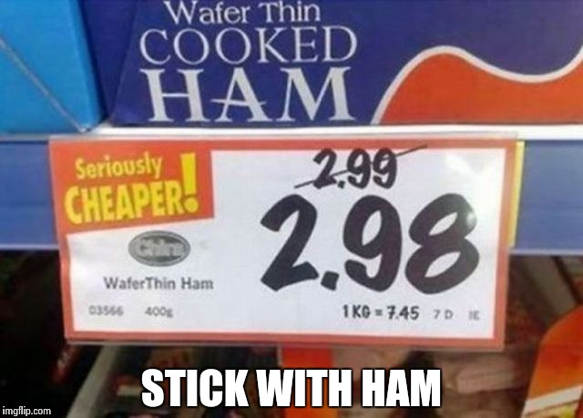 STICK WITH HAM | image tagged in strange sign | made w/ Imgflip meme maker