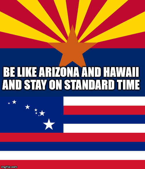 Stay on Standard Time | BE LIKE ARIZONA AND HAWAII AND STAY ON STANDARD TIME | image tagged in seasons,time | made w/ Imgflip meme maker