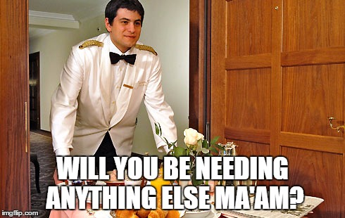 WILL YOU BE NEEDING ANYTHING ELSE MA'AM? | made w/ Imgflip meme maker