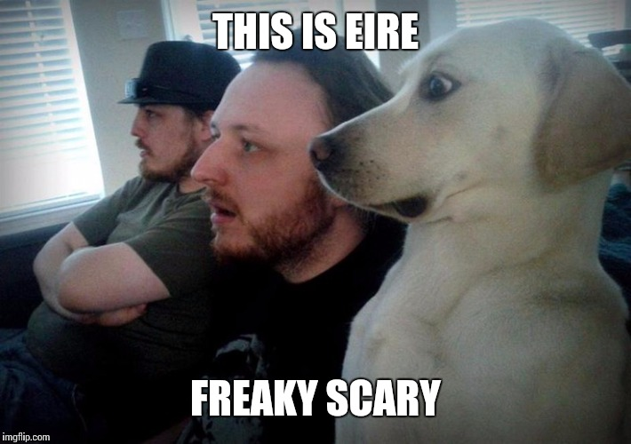THIS IS EIRE FREAKY SCARY | made w/ Imgflip meme maker
