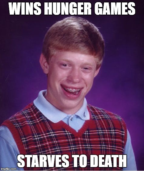 Bad Luck Brian Meme | WINS HUNGER GAMES STARVES TO DEATH | image tagged in memes,bad luck brian | made w/ Imgflip meme maker