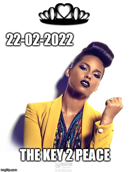 22-02-2022 | 22-02-2022 THE KEY 2 PEACE | image tagged in 22-02-2022,memes,happy day,alicia keys,peace | made w/ Imgflip meme maker