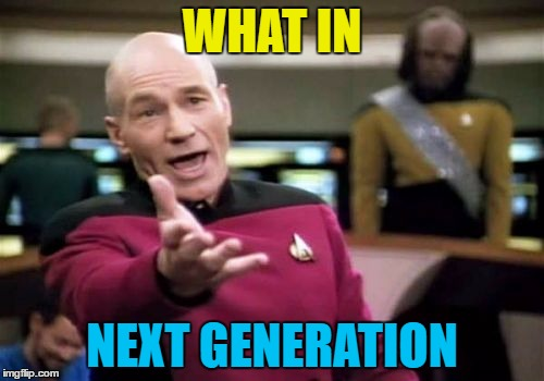 If you can't beat 'em... :) | WHAT IN NEXT GENERATION | image tagged in memes,picard wtf,what in tarnation week,tv,star trek,star trek the next generation | made w/ Imgflip meme maker