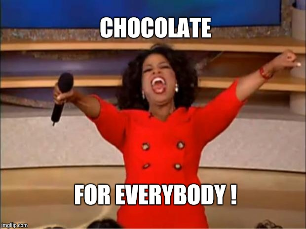 Oprah You Get A Meme | CHOCOLATE FOR EVERYBODY ! | image tagged in memes,oprah you get a | made w/ Imgflip meme maker
