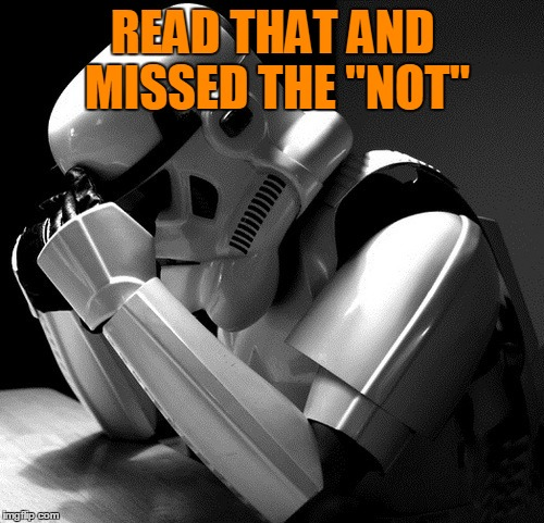"Sad Stormtrooper | READ THAT AND MISSED THE ""NOT"" 