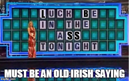 L MUST BE AN OLD IRISH SAYING B S S | made w/ Imgflip meme maker