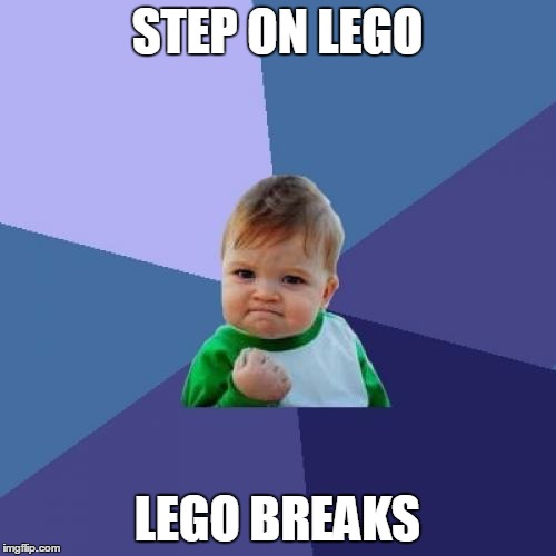 Success Kid | STEP ON LEGO LEGO BREAKS | image tagged in memes,success kid | made w/ Imgflip meme maker