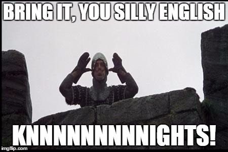 BRING IT, YOU SILLY ENGLISH KNNNNNNNNNIGHTS! | made w/ Imgflip meme maker