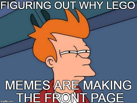 Futurama Fry Meme | FIGURING OUT WHY LEGO MEMES ARE MAKING THE FRONT PAGE | image tagged in memes,futurama fry | made w/ Imgflip meme maker