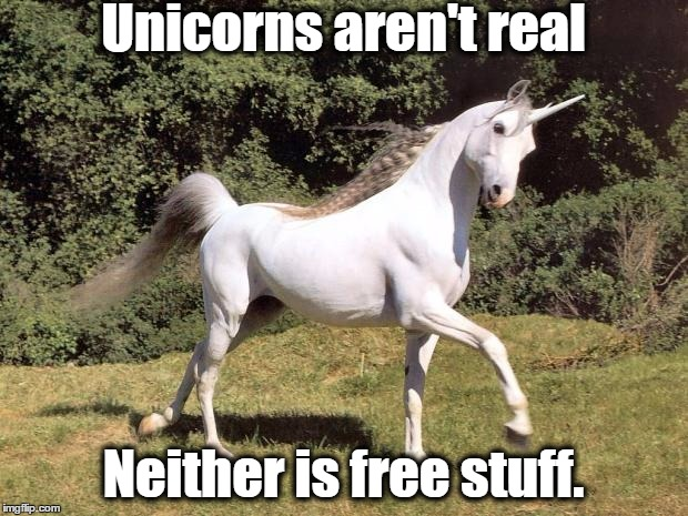 Unicorns | Unicorns aren't real Neither is free stuff. | image tagged in unicorns | made w/ Imgflip meme maker