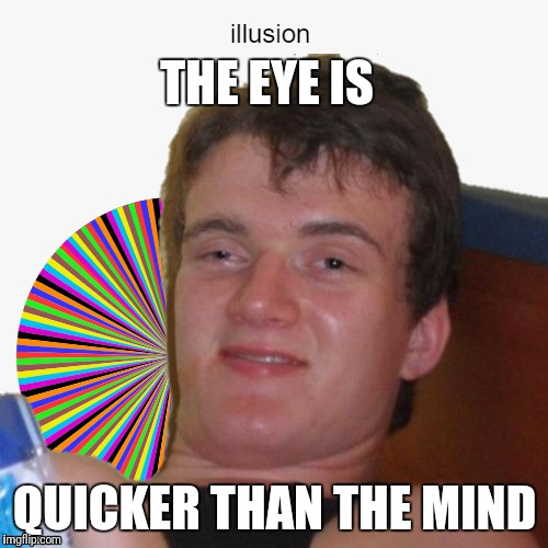 THE EYE IS QUICKER THAN THE MIND | made w/ Imgflip meme maker