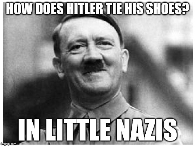 HOW DOES HITLER TIE HIS SHOES? IN LITTLE NAZIS | made w/ Imgflip meme maker
