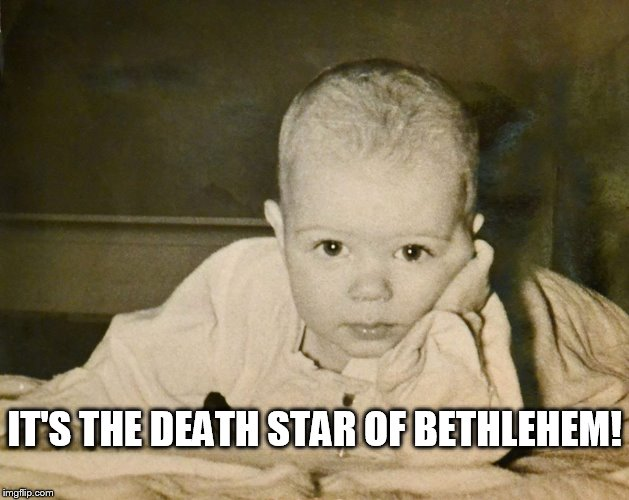 IT'S THE DEATH STAR OF BETHLEHEM! | made w/ Imgflip meme maker