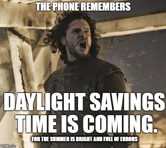 DST is coming | THE PHONE REMEMBERS DAYLIGHT SAVINGS TIME IS COMING. FOR THE SUMMER IS BRIGHT AND FULL OF ERRORS | image tagged in john snow,daylight savings time,memes | made w/ Imgflip meme maker