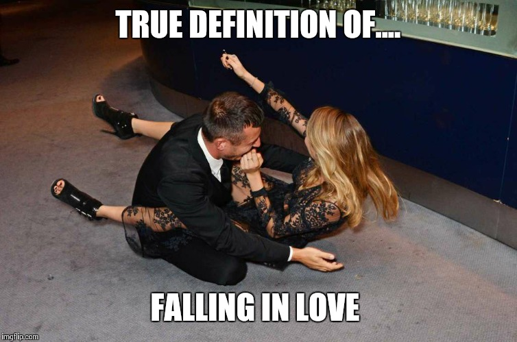Drunk in love  |  TRUE DEFINITION OF.... FALLING IN LOVE | image tagged in true love,you're drunk,funny,date night,falling in love | made w/ Imgflip meme maker