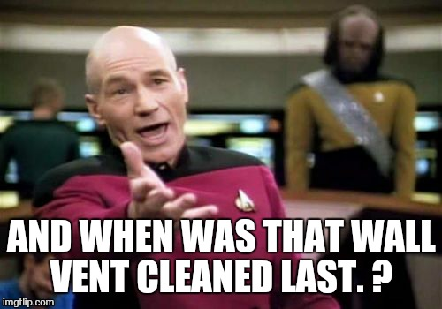 Picard Wtf Meme | AND WHEN WAS THAT WALL VENT CLEANED LAST. ? | image tagged in memes,picard wtf | made w/ Imgflip meme maker
