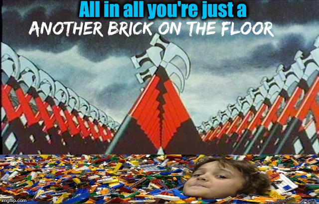 Lego Week on ImgFlip!  | All in all you're just a | image tagged in lego week,pink floyd,the wall,evilmandoevil,memes,funny | made w/ Imgflip meme maker