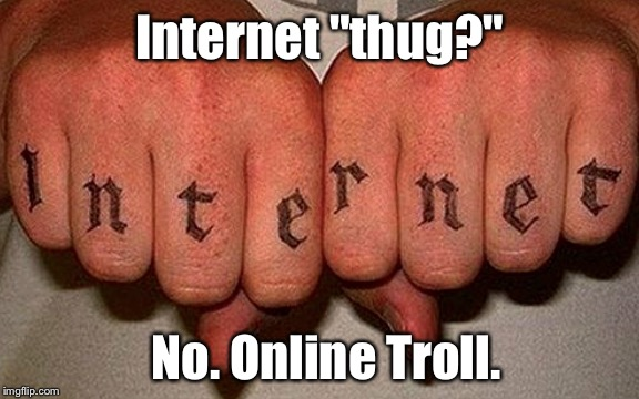 "Internet Thug | Internet ""thug?"" No. Online Troll. 