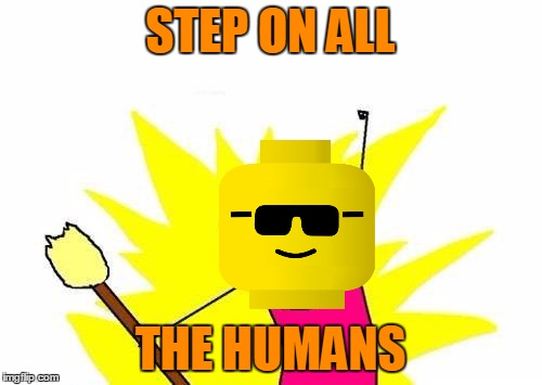 X All The Y Meme | STEP ON ALL THE HUMANS | image tagged in memes,x all the y | made w/ Imgflip meme maker