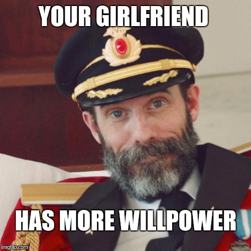 YOUR GIRLFRIEND HAS MORE WILLPOWER | made w/ Imgflip meme maker