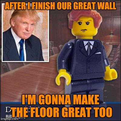 AFTER I FINISH OUR GREAT WALL I'M GONNA MAKE THE FLOOR GREAT TOO | made w/ Imgflip meme maker