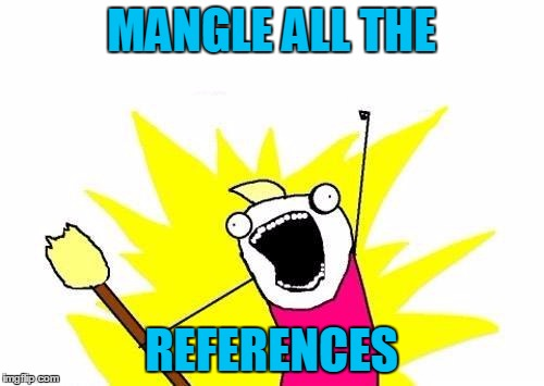 X All The Y Meme | MANGLE ALL THE REFERENCES | image tagged in memes,x all the y | made w/ Imgflip meme maker