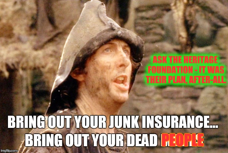 PEOPLE BRING OUT YOUR JUNK INSURANCE... ASK THE HERITAGE FOUNDATION - IT WAS THEIR PLAN, AFTER-ALL. | made w/ Imgflip meme maker