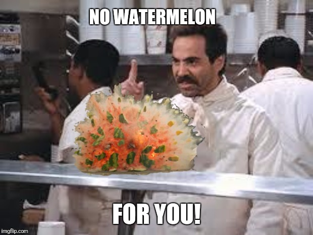 NO WATERMELON FOR YOU! | made w/ Imgflip meme maker