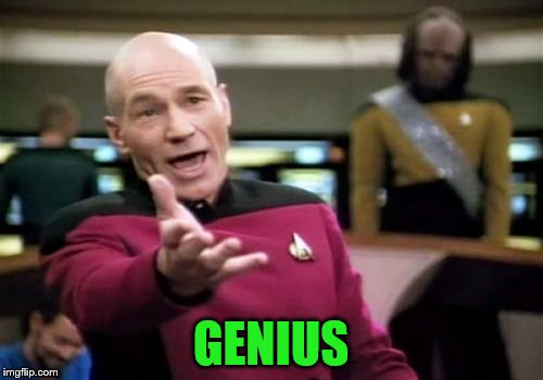 Picard Wtf Meme | GENIUS | image tagged in memes,picard wtf | made w/ Imgflip meme maker