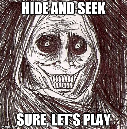 Unwanted House Guest |  HIDE AND SEEK; SURE, LET'S PLAY | image tagged in memes,unwanted house guest | made w/ Imgflip meme maker