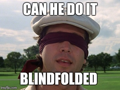 CAN HE DO IT BLINDFOLDED | made w/ Imgflip meme maker