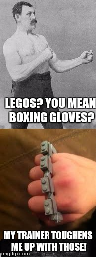 how boxer dude gets tough. | LEGOS? YOU MEAN BOXING GLOVES? MY TRAINER TOUGHENS ME UP WITH THOSE! | image tagged in boxer,brass knuckles,legos of pain,lego week | made w/ Imgflip meme maker
