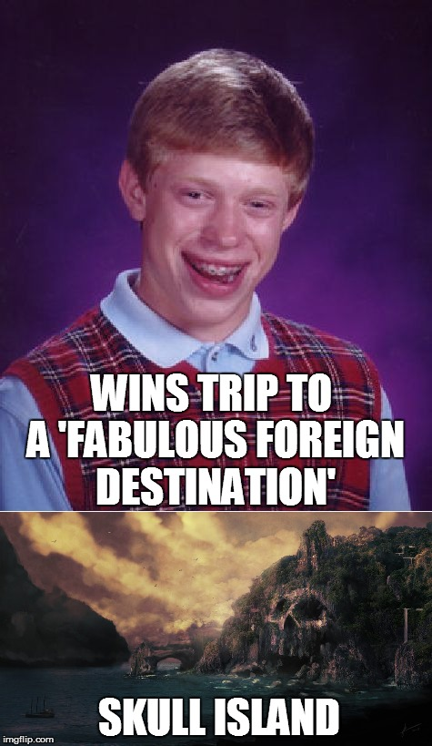 Bad Luck Brian Becomes the Top Contestant on a Game Show... |  WINS TRIP TO A 'FABULOUS FOREIGN DESTINATION'; SKULL ISLAND | image tagged in bad luck brian,contest,winner,kong skull island,king kong,funny memes | made w/ Imgflip meme maker