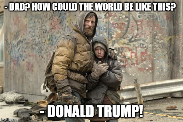 - DAD? HOW COULD THE WORLD BE LIKE THIS? - DONALD TRUMP! | image tagged in the road | made w/ Imgflip meme maker