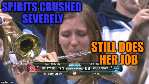 SPIRITS CRUSHED SEVERELY STILL DOES HER JOB | image tagged in memes,march madness,devistating loss,still does her job | made w/ Imgflip meme maker