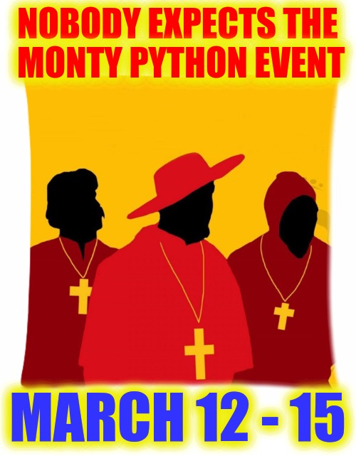 A Monty Python Event??? Who'd have thunk it? March 12 - 15. A carpetmom event! | NOBODY EXPECTS THE MONTY PYTHON EVENT MARCH 12 - 15 | image tagged in monty python week,carpetmom,promo,nobody expects the spanish inquisition monty python | made w/ Imgflip meme maker