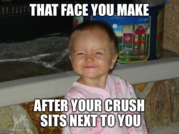 Face You Make Part Two | THAT FACE YOU MAKE AFTER YOUR CRUSH SITS NEXT TO YOU | image tagged in face,you,make | made w/ Imgflip meme maker