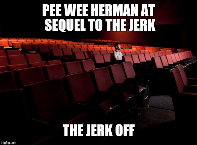 PEE WEE HERMAN AT SEQUEL TO THE JERK THE JERK OFF | made w/ Imgflip meme maker