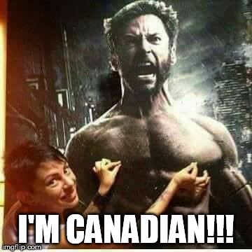 Logan I'm Canadian | I'M CANADIAN!!! | image tagged in wolverine,x-men,logan,canadian,nipples | made w/ Imgflip meme maker