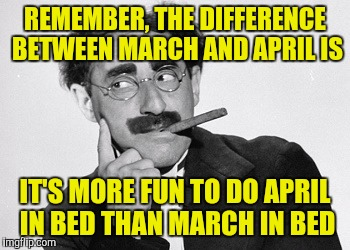 REMEMBER, THE DIFFERENCE BETWEEN MARCH AND APRIL IS IT'S MORE FUN TO DO APRIL IN BED THAN MARCH IN BED | made w/ Imgflip meme maker