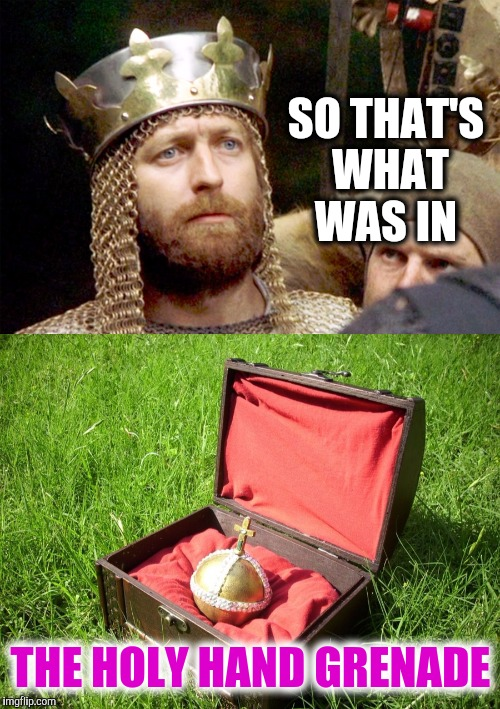 SO THAT'S WHAT WAS IN THE HOLY HAND GRENADE | made w/ Imgflip meme maker