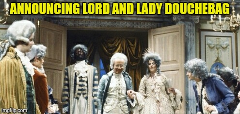 ANNOUNCING LORD AND LADY DOUCHEBAG | made w/ Imgflip meme maker