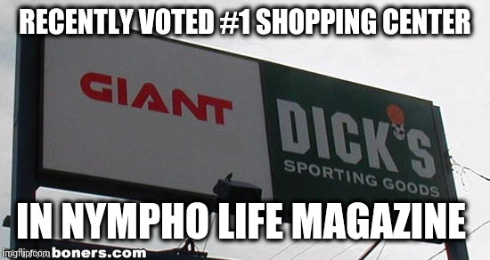 It ain't bragging if it's true | RECENTLY VOTED #1 SHOPPING CENTER IN NYMPHO LIFE MAGAZINE | image tagged in funny memes | made w/ Imgflip meme maker