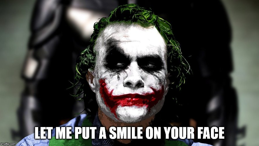 The Joker | LET ME PUT A SMILE ON YOUR FACE | image tagged in the joker | made w/ Imgflip meme maker