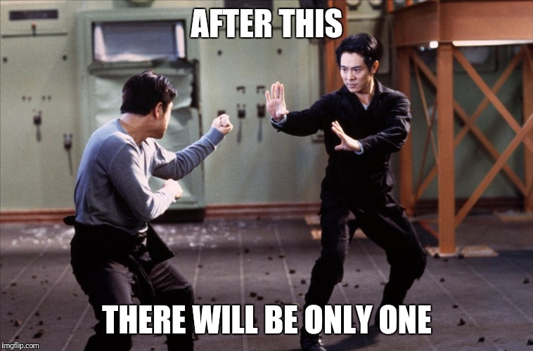 There will be only one | AFTER THIS THERE WILL BE ONLY ONE | image tagged in movie quotes,the one,jet li | made w/ Imgflip meme maker