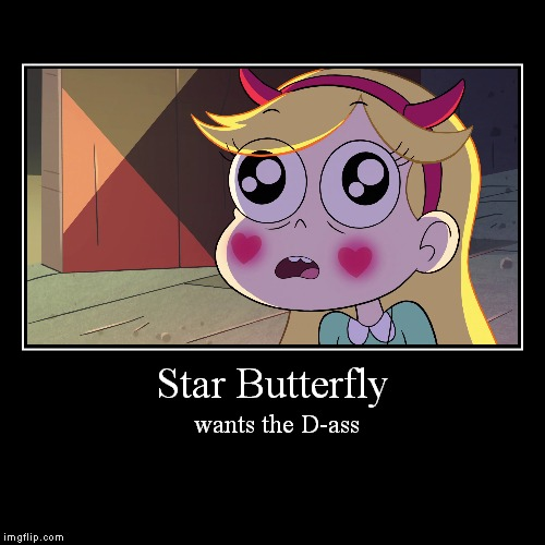 Star Butterfly | wants the D-ass | image tagged in funny,demotivationals,disney,star vs the forces of evil | made w/ Imgflip demotivational maker