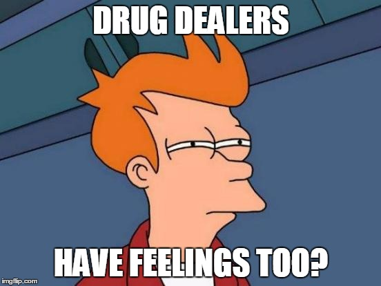 As best as I can figure, this seemed to be the main message of Moonlight | DRUG DEALERS HAVE FEELINGS TOO? | image tagged in memes,futurama fry,movies,oscars,academy awards,moonlight | made w/ Imgflip meme maker