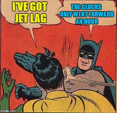 How is Flavor Flav managing? | I'VE GOT JET LAG THE CLOCKS ONLY WENT FORWARD AN HOUR | image tagged in memes,batman slapping robin,clocks,clocks going forward,jet lag | made w/ Imgflip meme maker