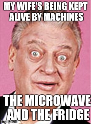 MY WIFE'S BEING KEPT ALIVE BY MACHINES THE MICROWAVE AND THE FRIDGE | made w/ Imgflip meme maker